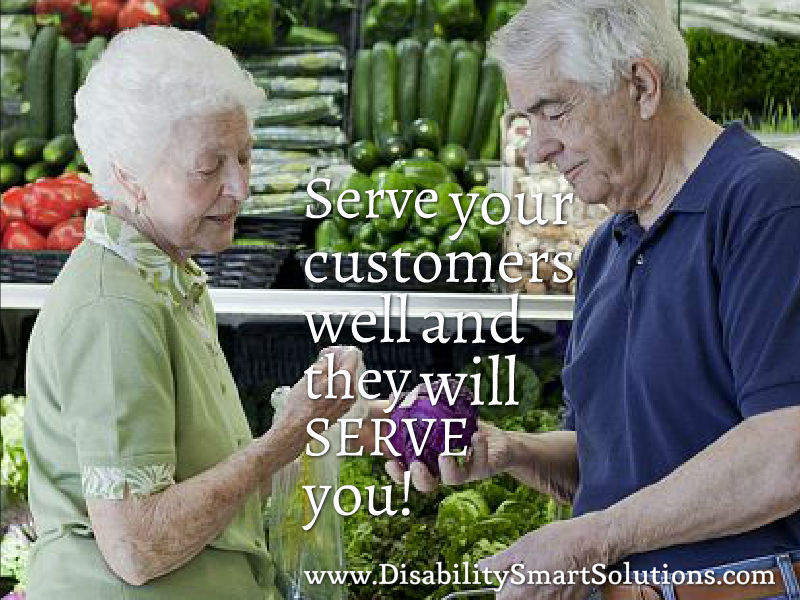 Serve your customers well and they will serve you! Accessibility consulting. Disability Smart Solutions.