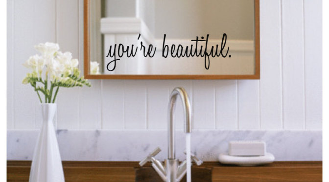 You're Beautiful Mirror. Perfect way to start the day.
